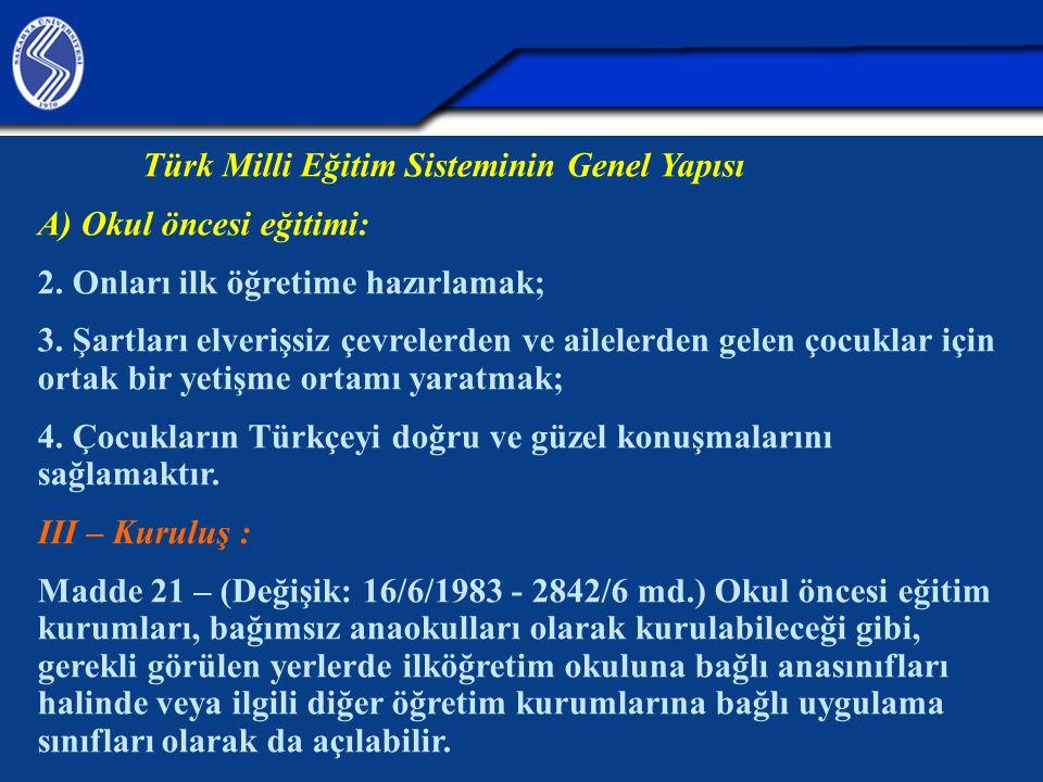 Türk Milli Eğitim Sisteminin Genel Yapısı A) Okul öncesi eğitimi: 2.