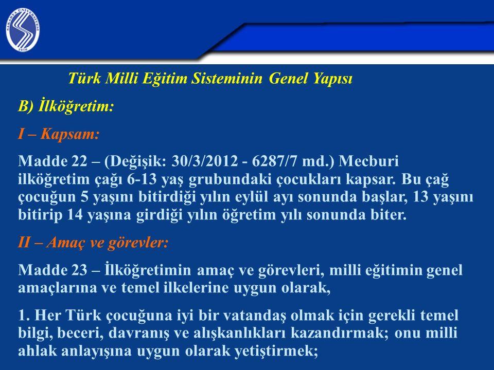 Türk Milli Eğitim Sisteminin Genel Yapısı B) İlköğretim: I – Kapsam: Madde 22 – (Değişik: 30/3/2012 - 6287/7 md.) Mecburi ilköğretim çağı 6-13 yaş grubundaki çocukları kapsar.