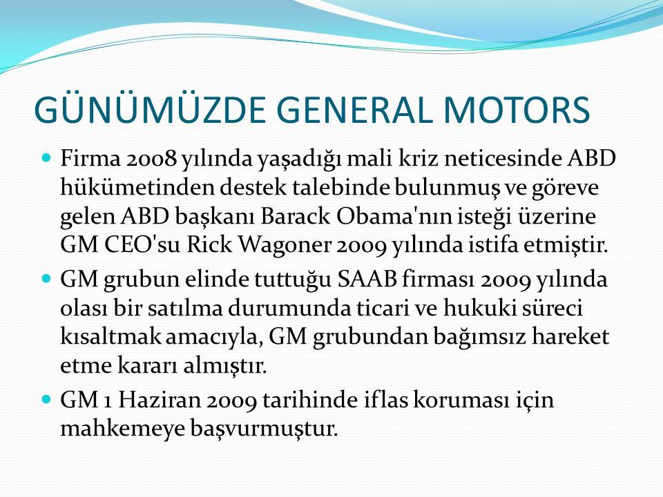 GÜNÜMÜZDE GENERAL MOTORS Firma 2008 yılında yaşadığı mali kriz neticesinde ABD hükümetinden destek talebinde bulunmuş ve göreve gelen ABD başkanı Bara