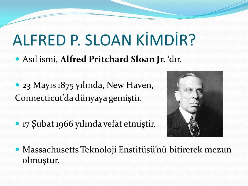 ALFRED P. SLOAN KİMDİR? Asıl ismi, Alfred Pritchard Sloan Jr. 'dır. 23 Mayıs 1875 yılında, New Haven, Connecticut'da dünyaya gemiştir. 17 Şubat 1966 y