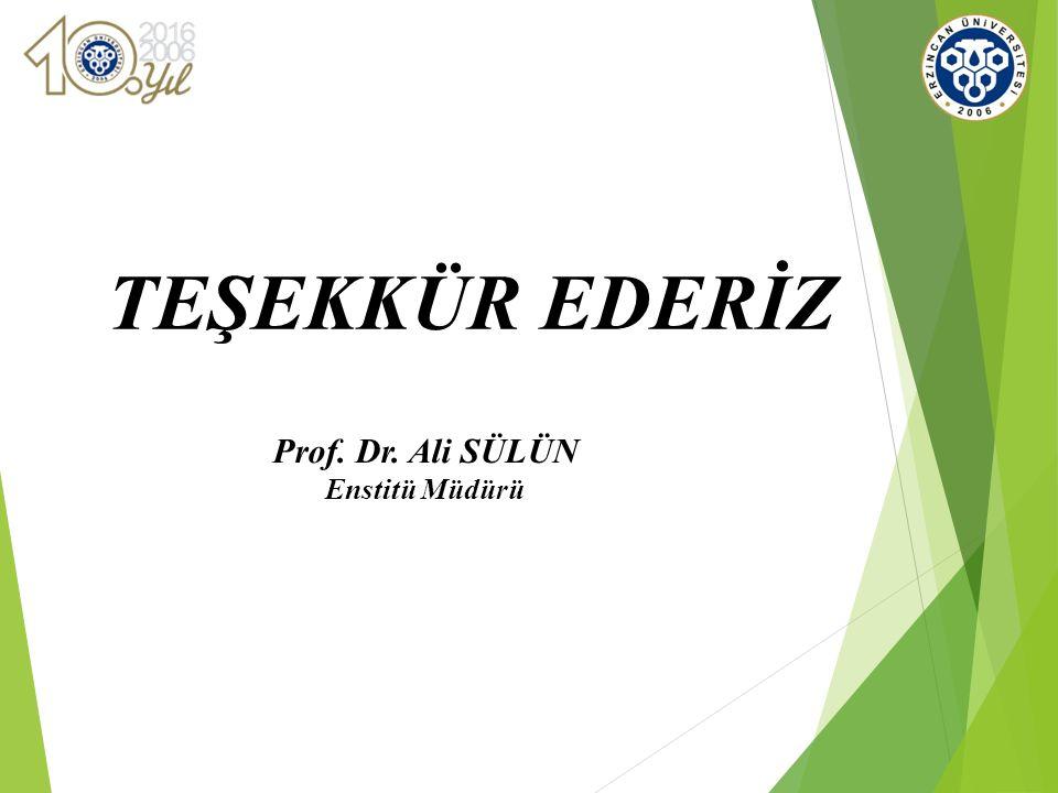 Prof. Dr. Ali SÜLÜN Enstitü Müdürü TEŞEKKÜR EDERİZ
