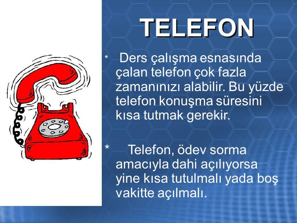TELEFON * Ders çalışma esnasında çalan telefon çok fazla zamanınızı alabilir.