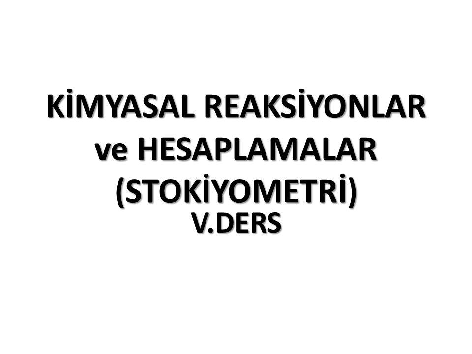 KİMYASAL REAKSİYONLAR ve HESAPLAMALAR (STOKİYOMETRİ) V.DERS