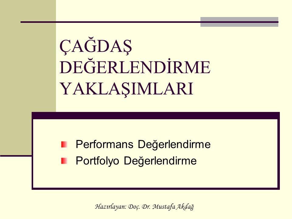 ÇAĞDAŞ DEĞERLENDİRME YAKLAŞIMLARI Performans Değerlendirme Portfolyo Değerlendirme Hazırlayan: Doç. Dr. Mustafa Akdağ