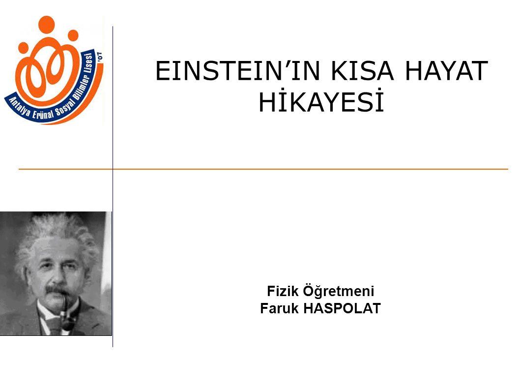 EINSTEIN'IN KISA HAYAT HİKAYESİ Fizik Öğretmeni Faruk HASPOLAT