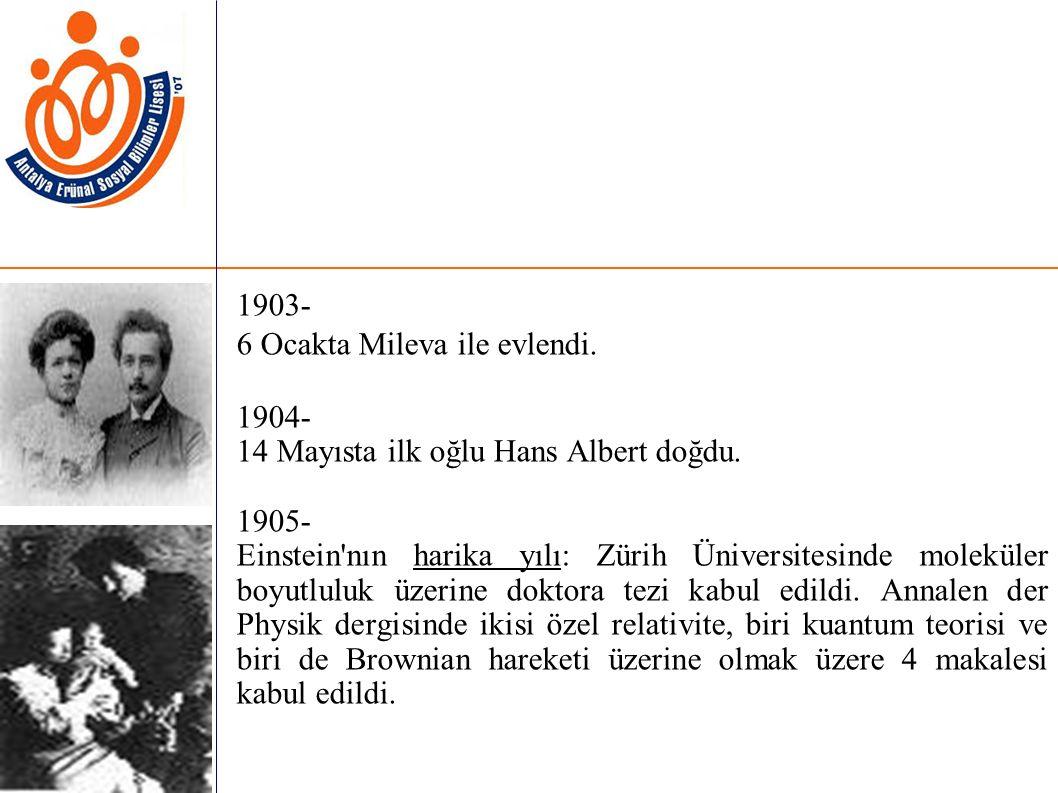 1903- 6 Ocakta Mileva ile evlendi. 1904- 14 Mayısta ilk oğlu Hans Albert doğdu.