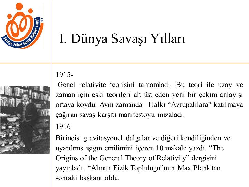 1915- Genel relativite teorisini tamamladı.
