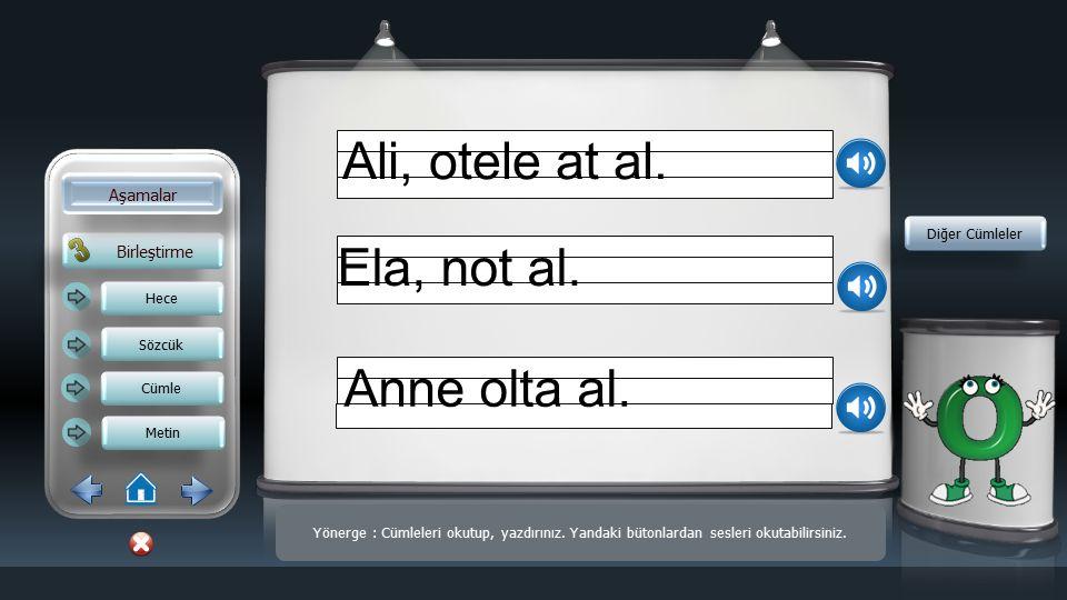 Birleştirme Aşamalar Hece Sözcük Cümle Metin Yönerge : Bütonlara tıklayarak sözcüklerin yazılışlarını gösterebilirsiniz.