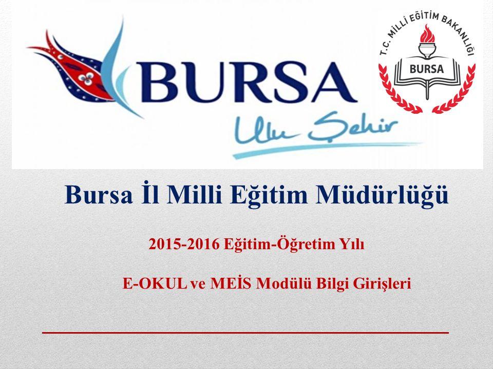 Bursa İl Milli Eğitim Müdürlüğü 2015-2016 Eğitim-Öğretim Yılı E-OKUL ve MEİS Modülü Bilgi Girişleri ¸