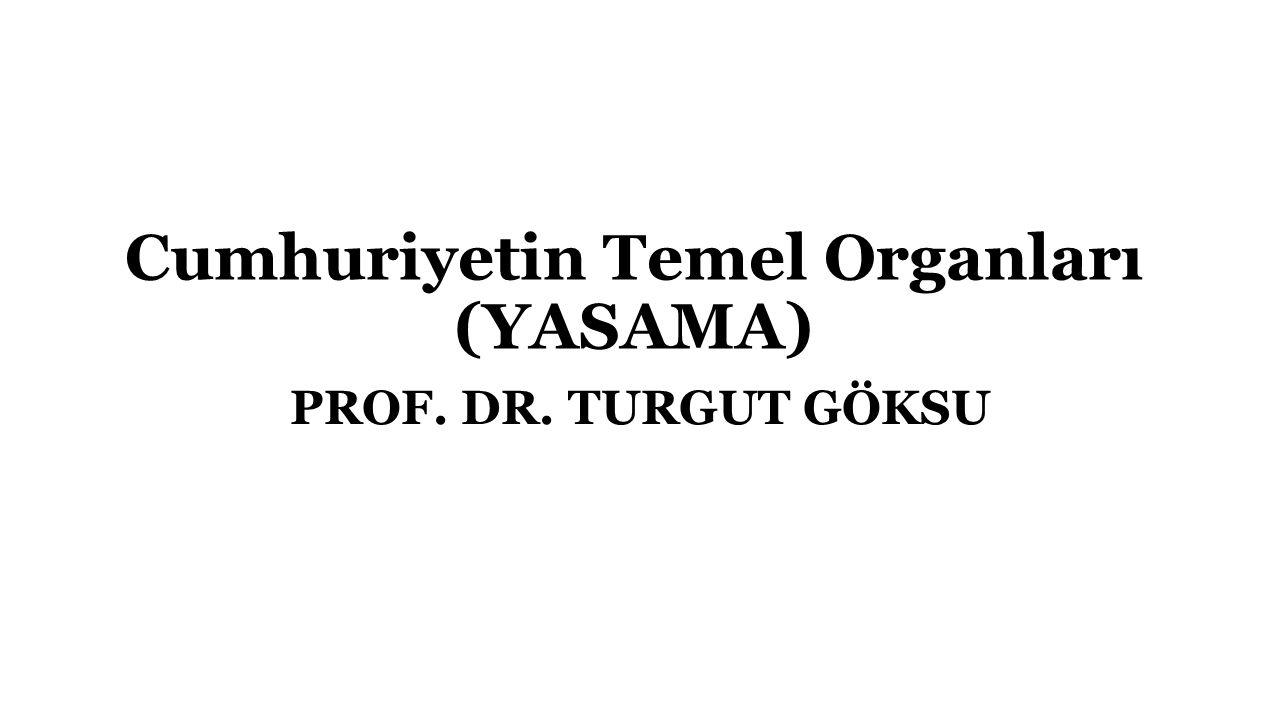 Cumhuriyetin Temel Organları (YASAMA) PROF. DR. TURGUT GÖKSU