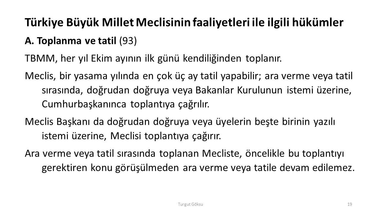 Turgut Göksu19 Türkiye Büyük Millet Meclisinin faaliyetleri ile ilgili hükümler A. Toplanma ve tatil (93) TBMM, her yıl Ekim ayının ilk günü kendiliği