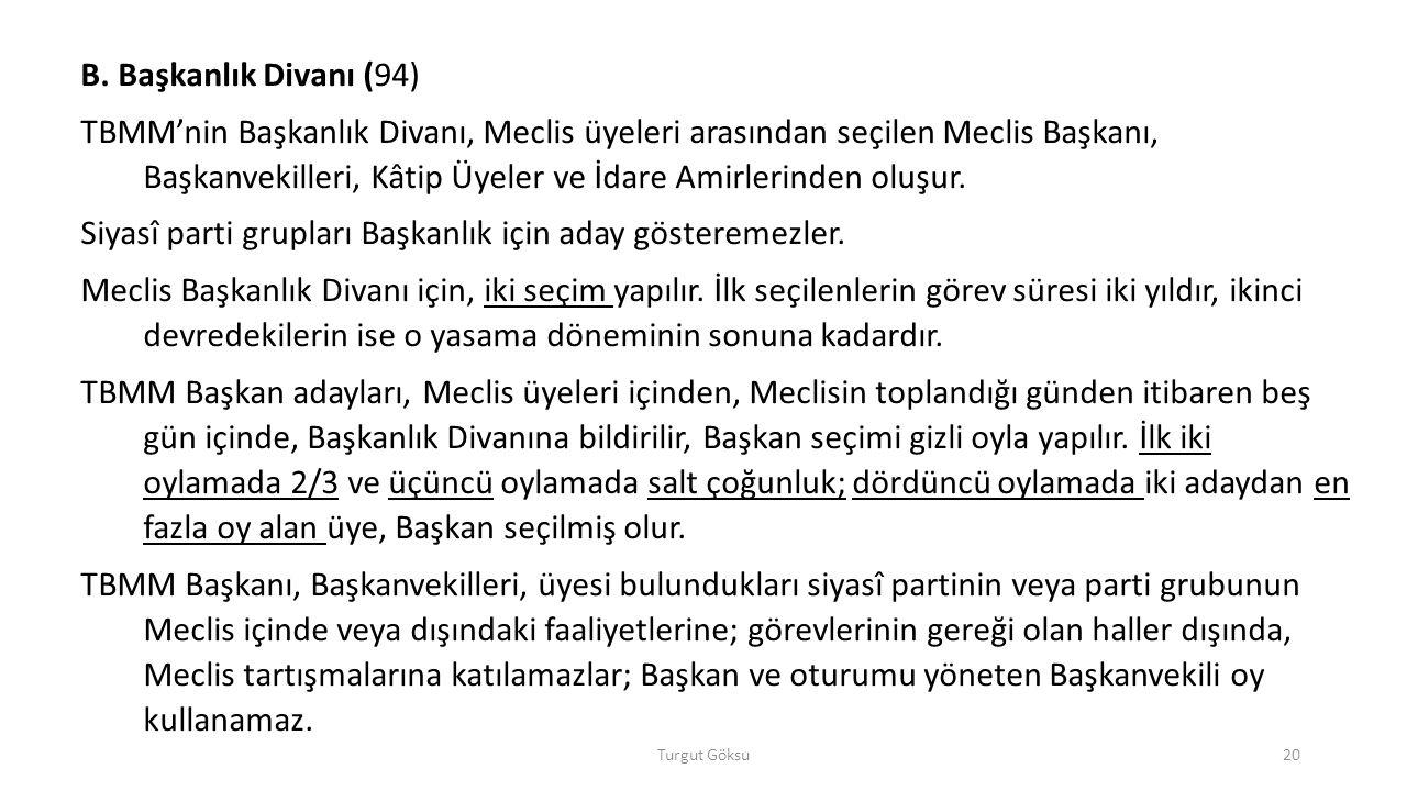 Turgut Göksu20 B. Başkanlık Divanı (94) TBMM'nin Başkanlık Divanı, Meclis üyeleri arasından seçilen Meclis Başkanı, Başkanvekilleri, Kâtip Üyeler ve İ