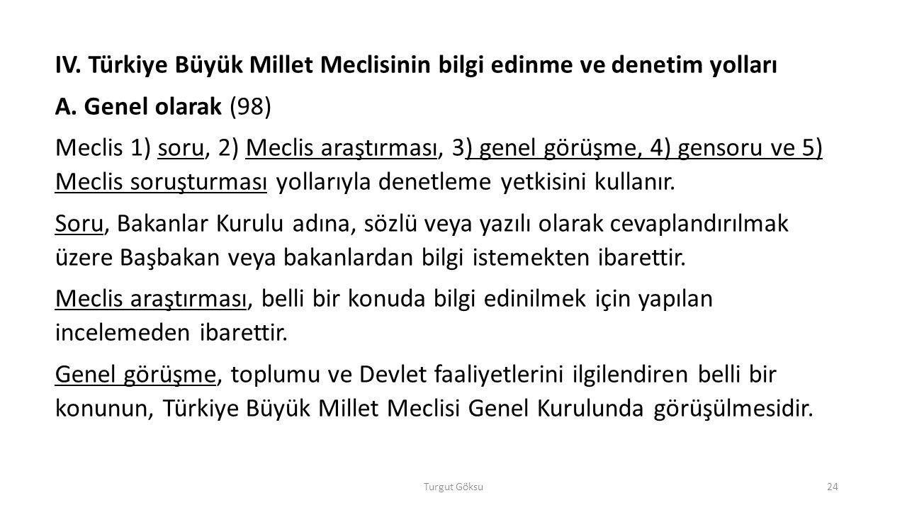 Turgut Göksu24 IV. Türkiye Büyük Millet Meclisinin bilgi edinme ve denetim yolları A. Genel olarak (98) Meclis 1) soru, 2) Meclis araştırması, 3) gene