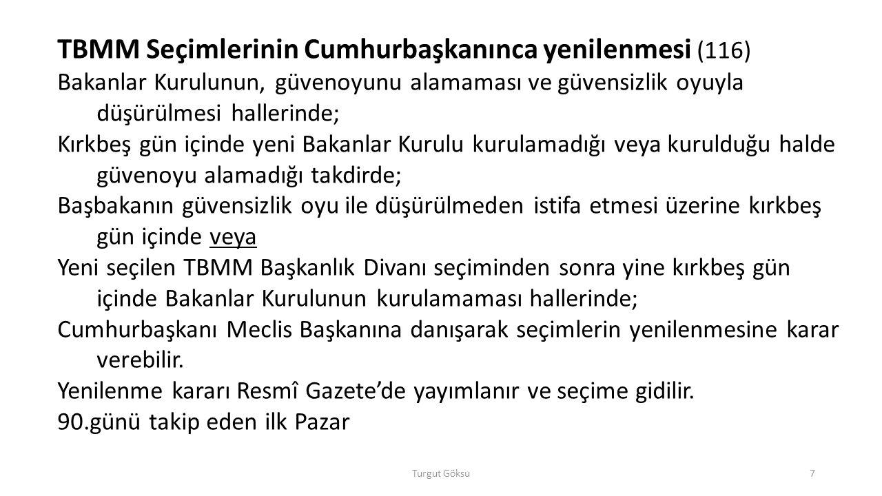 Turgut Göksu18 Savaş Hali İlânı ve Silahlı Kuvvet Kullanılmasına İzin Verme ( 92) Milletlerarası hukukun meşrû saydığı hallerde savaş hali ilânına ve Türkiye'nin taraf olduğu milletlerarası andlaşmaların veya milletlerarası nezaket kurallarının gerektirdiği haller dışında, TSK'nın yabancı ülkelere gönderilmesine veya yabancı silahlı kuvvetlerin Türkiye'de bulunmasına izin verme yetkisi TBMM'nindir.