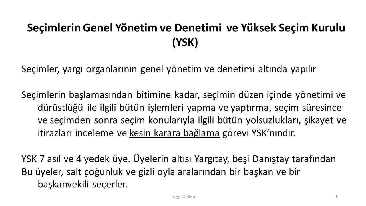 Turgut Göksu9 Seçimlerin Genel Yönetim ve Denetimi ve Yüksek Seçim Kurulu (YSK) Seçimler, yargı organlarının genel yönetim ve denetimi altında yapılır
