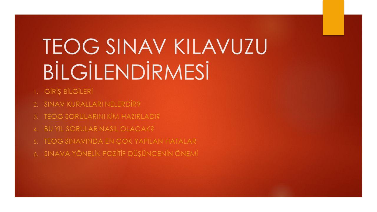 TEOG SINAV KILAVUZU BİLGİLENDİRMESİ 1. GİRİŞ BİLGİLERİ 2.