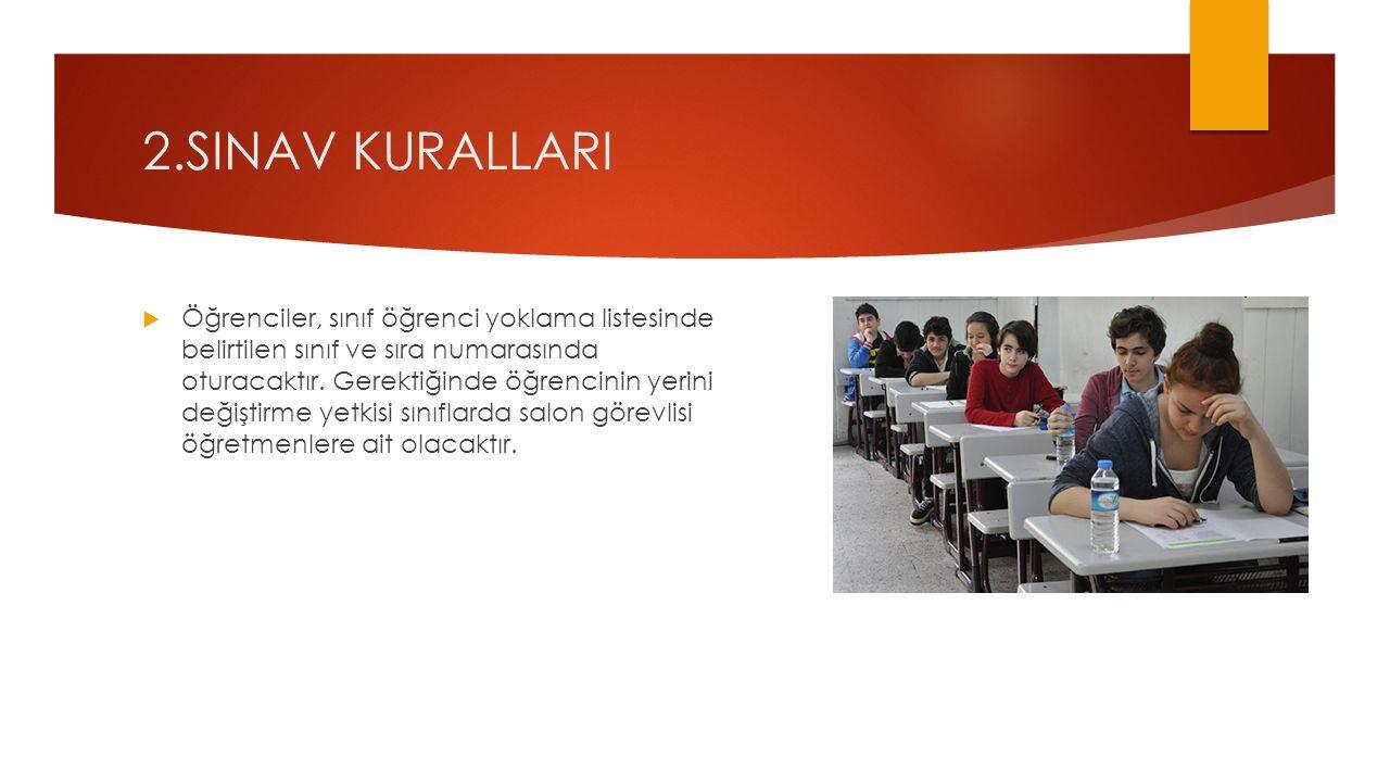 2.SINAV KURALLARI  Öğrenciler, sınıf öğrenci yoklama listesinde belirtilen sınıf ve sıra numarasında oturacaktır.