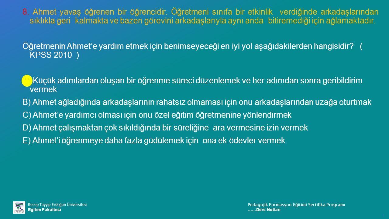Recep Tayyip Erdoğan Üniversitesi Eğitim Fakültesi Pedagojik Formasyon E ğ itimi Sertifika Programı ……Ders Notları ı 8.