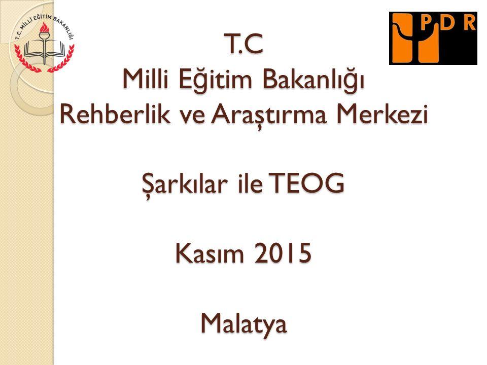 T.C Milli E ğ itim Bakanlı ğ ı Rehberlik ve Araştırma Merkezi Şarkılar ile TEOG Kasım 2015 Malatya