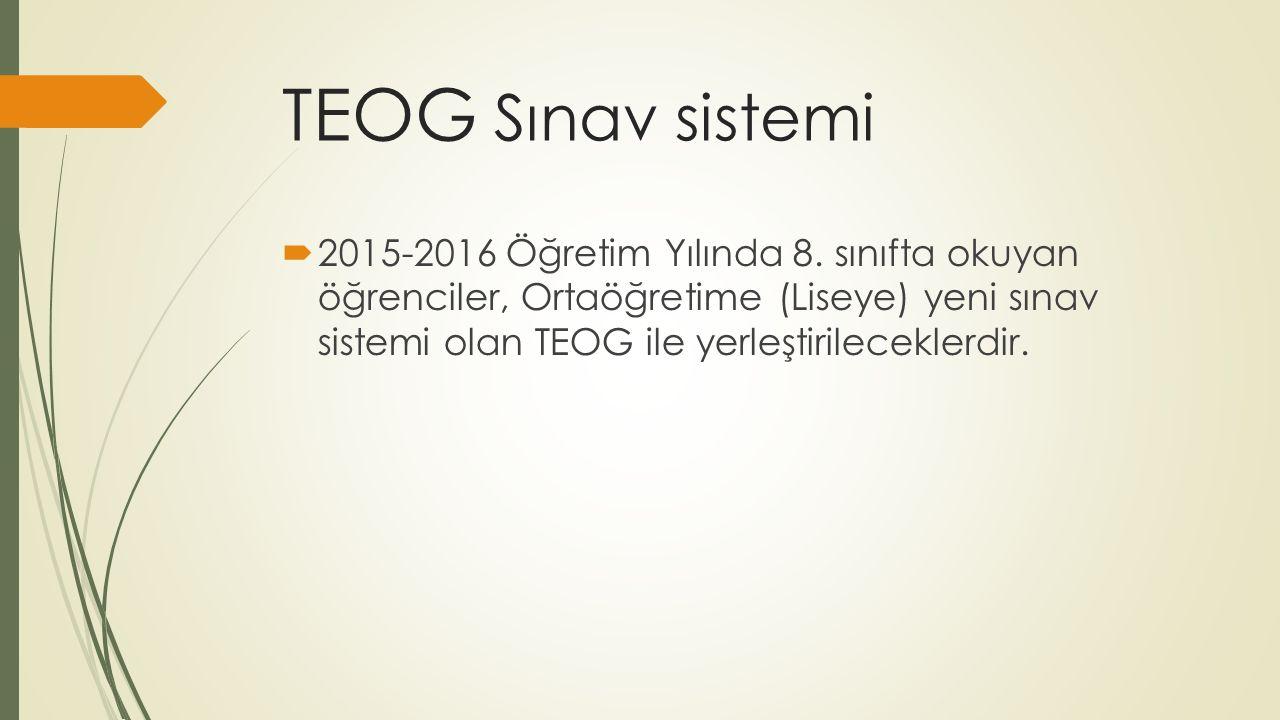 TEOG Sınav sistemi  2015-2016 Öğretim Yılında 8. sınıfta okuyan öğrenciler, Ortaöğretime (Liseye) yeni sınav sistemi olan TEOG ile yerleştirilecekler