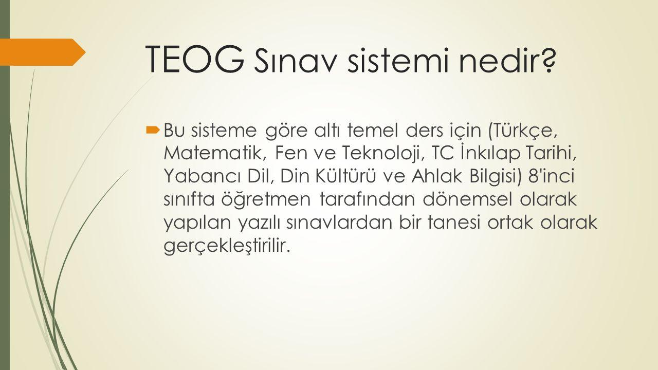 TEOG Sınav sistemi nedir?  Bu sisteme göre altı temel ders için (Türkçe, Matematik, Fen ve Teknoloji, TC İnkılap Tarihi, Yabancı Dil, Din Kültürü ve