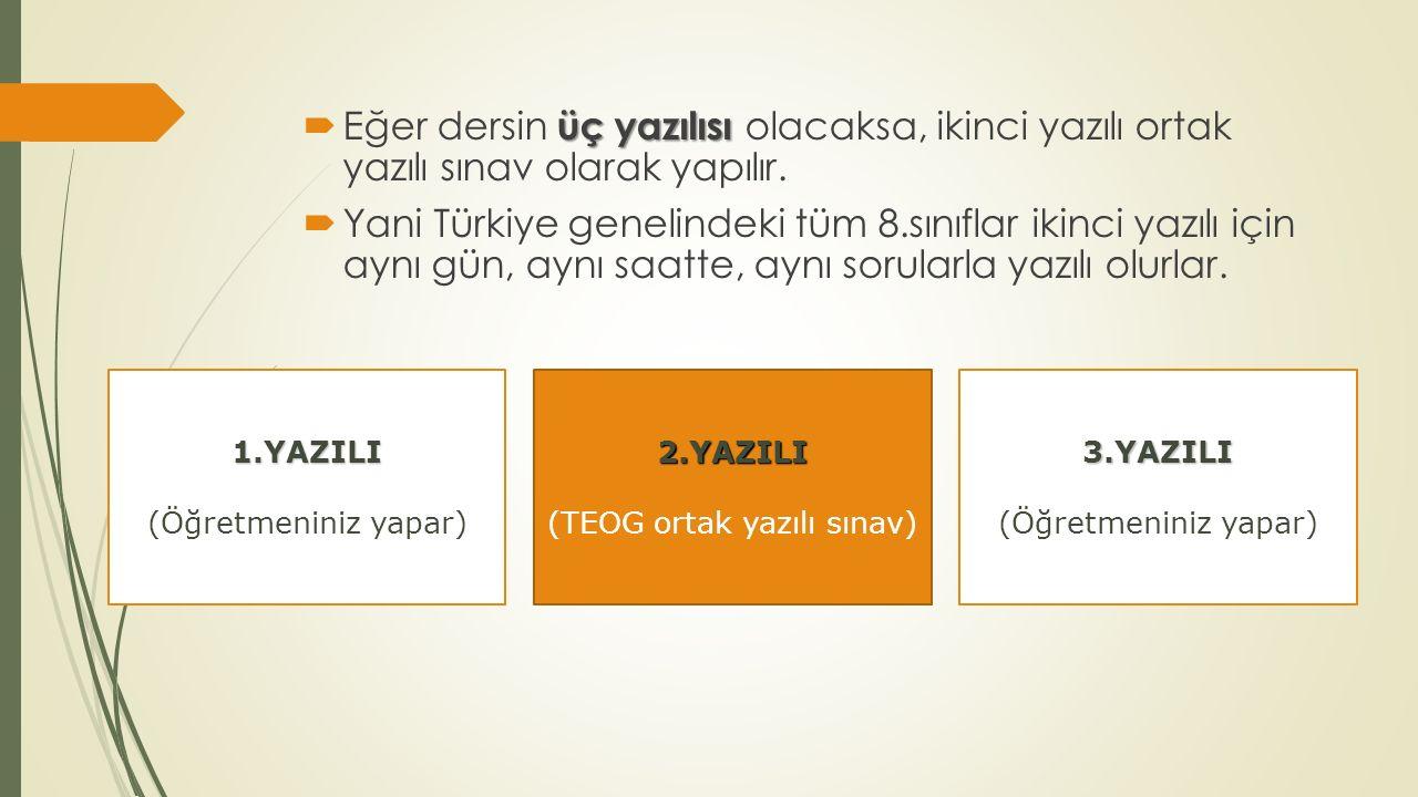 2.YAZILI (TEOG ortak yazılı sınav)1.YAZILI (Öğretmeniniz yapar) üç yazılısı  Eğer dersin üç yazılısı olacaksa, ikinci yazılı ortak yazılı sınav olara