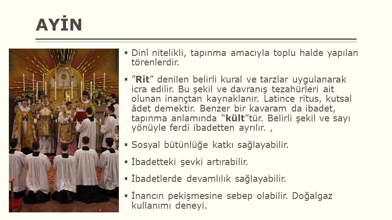 """AYİN  Dinî nitelikli, tapınma amacıyla toplu halde yapılan törenlerdir.  """"Rit"""" denilen belirli kural ve tarzlar uygulanarak icra edilir. Bu şekil ve"""