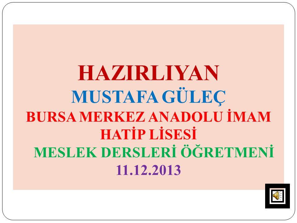 HAZIRLIYAN MUSTAFA GÜLEÇ BURSA MERKEZ ANADOLU İMAM HATİP LİSESİ MESLEK DERSLERİ ÖĞRETMENİ 11.12.2013
