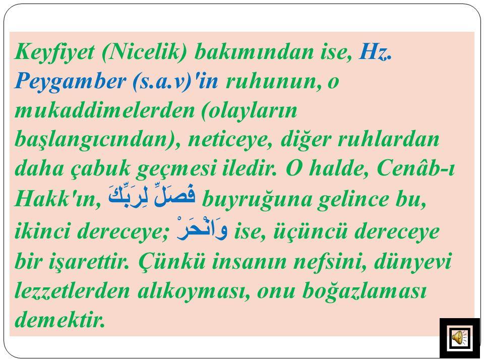 Keyfiyet (Nicelik) bakımından ise, Hz. Peygamber (s.a.v)'in ruhunun, o mukaddimelerden (olayların başlangıcından), neticeye, diğer ruhlardan daha çabu
