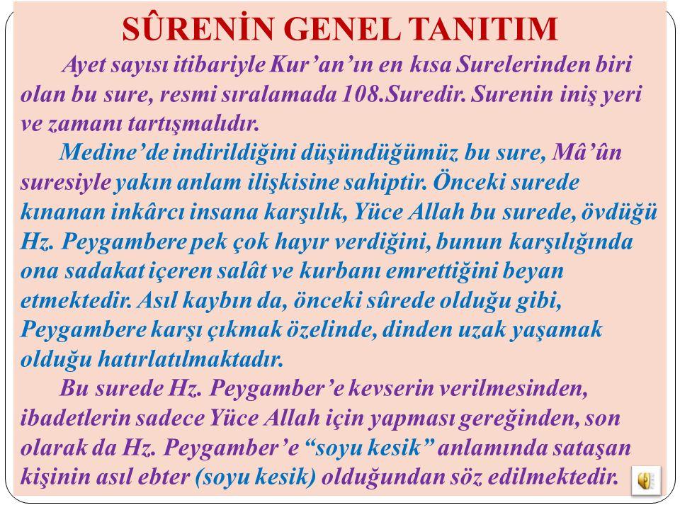 SÛRENİN GENEL TANITIM Ayet sayısı itibariyle Kur'an'ın en kısa Surelerinden biri olan bu sure, resmi sıralamada 108.Suredir. Surenin iniş yeri ve zama