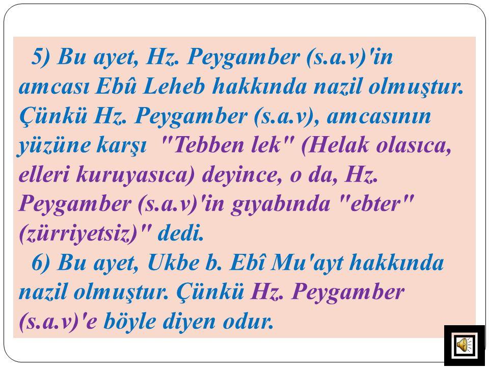 5) Bu ayet, Hz. Peygamber (s.a.v)'in amcası Ebû Leheb hakkında nazil olmuştur. Çünkü Hz. Peygamber (s.a.v), amcasının yüzüne karşı