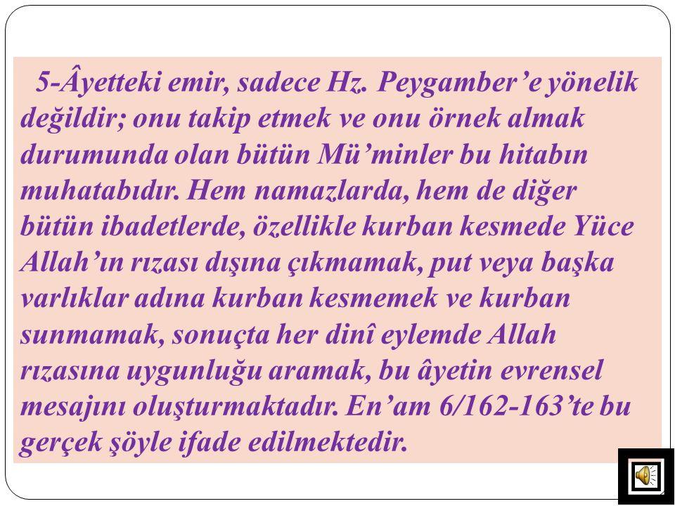 5-Âyetteki emir, sadece Hz. Peygamber'e yönelik değildir; onu takip etmek ve onu örnek almak durumunda olan bütün Mü'minler bu hitabın muhatabıdır. He
