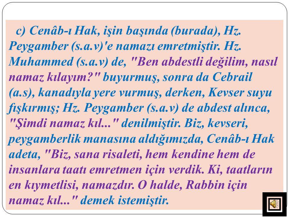 c) Cenâb-ı Hak, işin başında (burada), Hz. Peygamber (s.a.v)'e namazı emretmiştir. Hz. Muhammed (s.a.v) de,