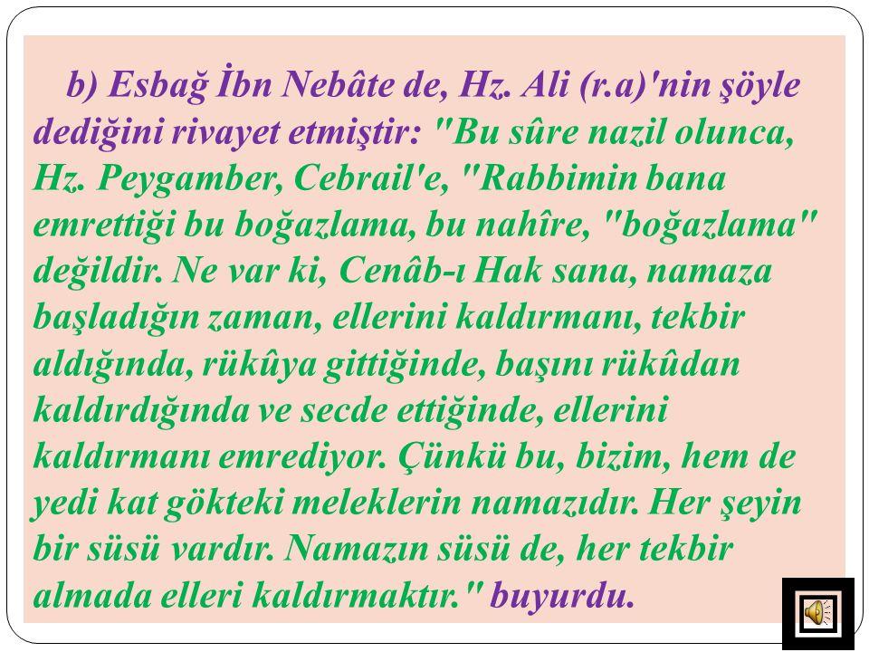 b) Esbağ İbn Nebâte de, Hz. Ali (r.a)'nin şöyle dediğini rivayet etmiştir: