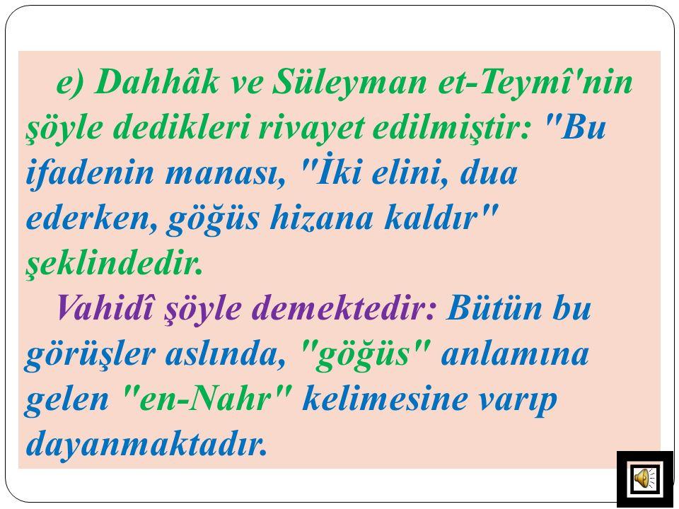 e) Dahhâk ve Süleyman et-Teymî'nin şöyle dedikleri rivayet edilmiştir:
