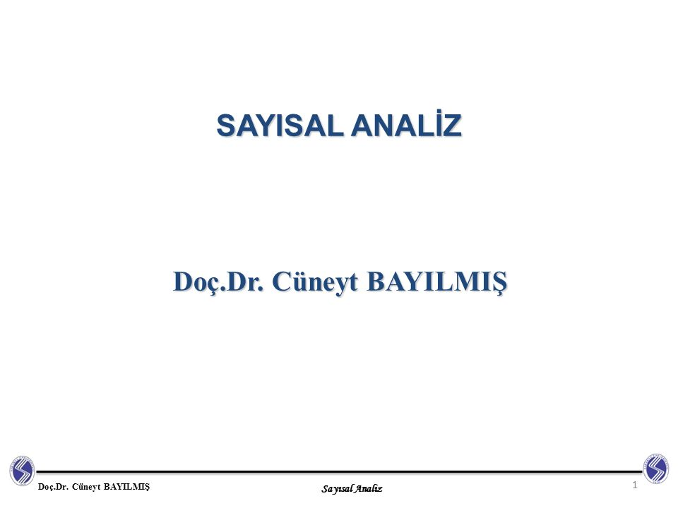 Sayısal Analiz Doç.Dr. Cüneyt BAYILMIŞ SAYISAL ANALİZ Doç.Dr. Cüneyt BAYILMIŞ 1