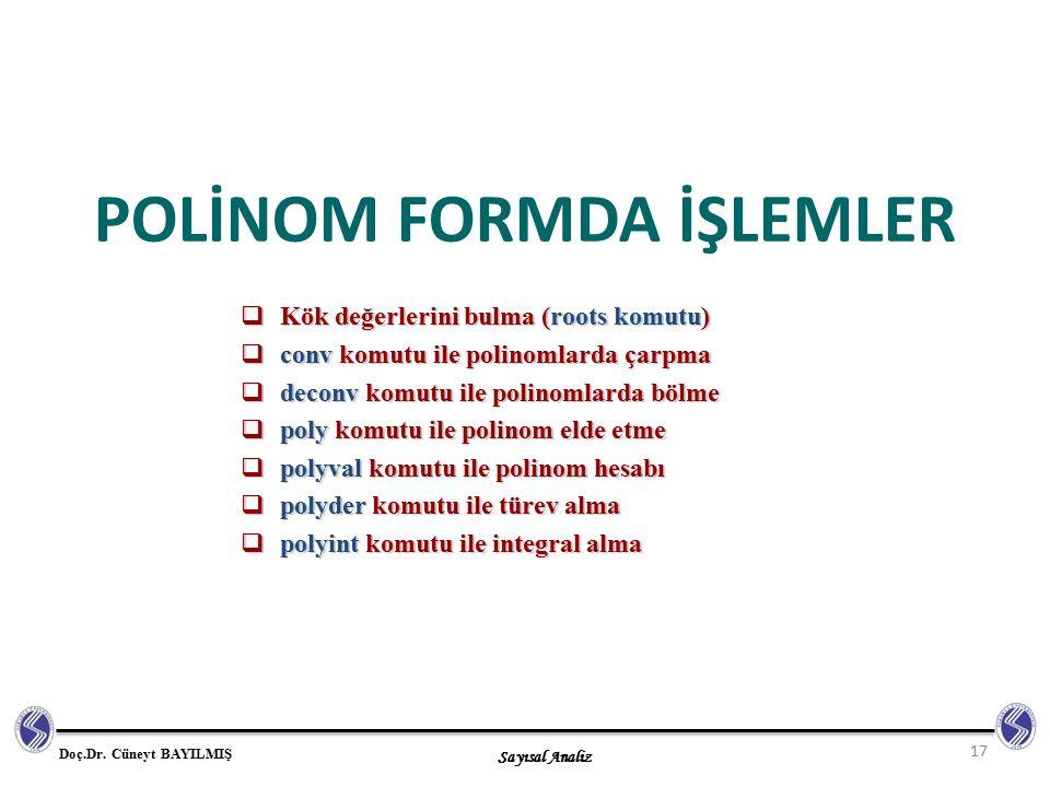 Sayısal Analiz Doç.Dr. Cüneyt BAYILMIŞ POLİNOM FORMDA İŞLEMLER  Kök değerlerini bulma (roots komutu)  conv komutu ile polinomlarda çarpma  deconv k