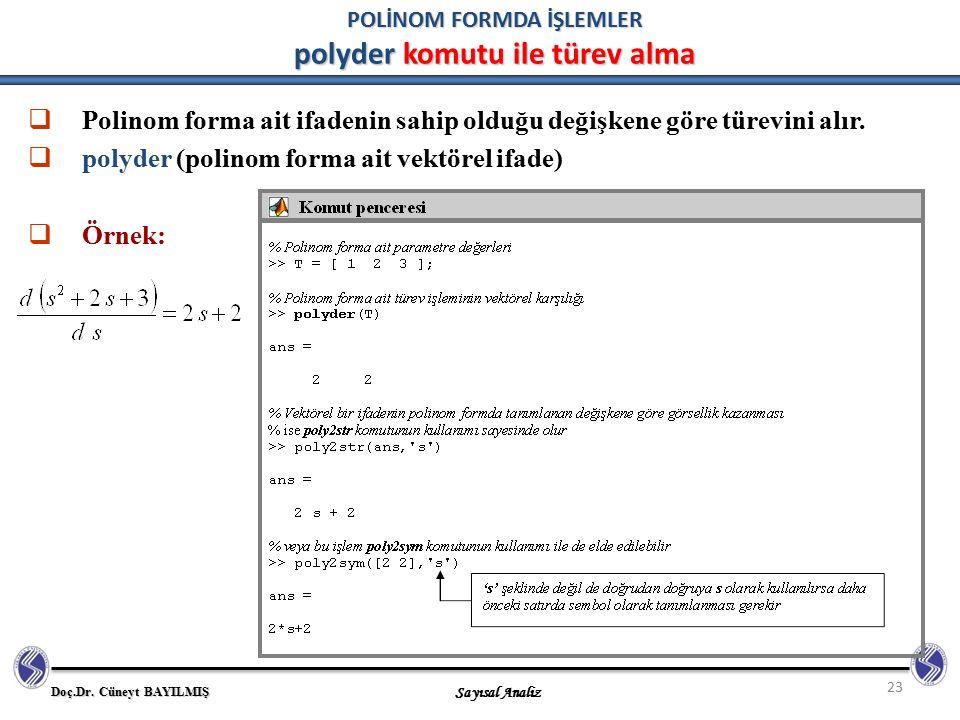 Doç.Dr. Cüneyt BAYILMIŞ Sayısal Analiz 23 POLİNOM FORMDA İŞLEMLER polyder komutu ile türev alma  Polinom forma ait ifadenin sahip olduğu değişkene gö