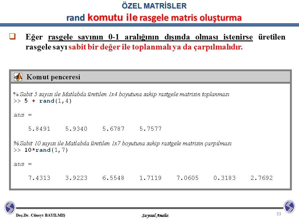 Doç.Dr. Cüneyt BAYILMIŞ Sayısal Analiz 33  Eğer rasgele sayının 0-1 aralığının dışında olması istenirse üretilen rasgele sayı sabit bir değer ile top