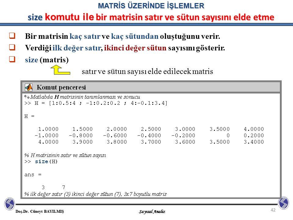Doç.Dr. Cüneyt BAYILMIŞ Sayısal Analiz 42 MATRİS ÜZERİNDE İŞLEMLER size komutu ile bir matrisin satır ve sütun sayısını elde etme  Bir matrisin kaç s
