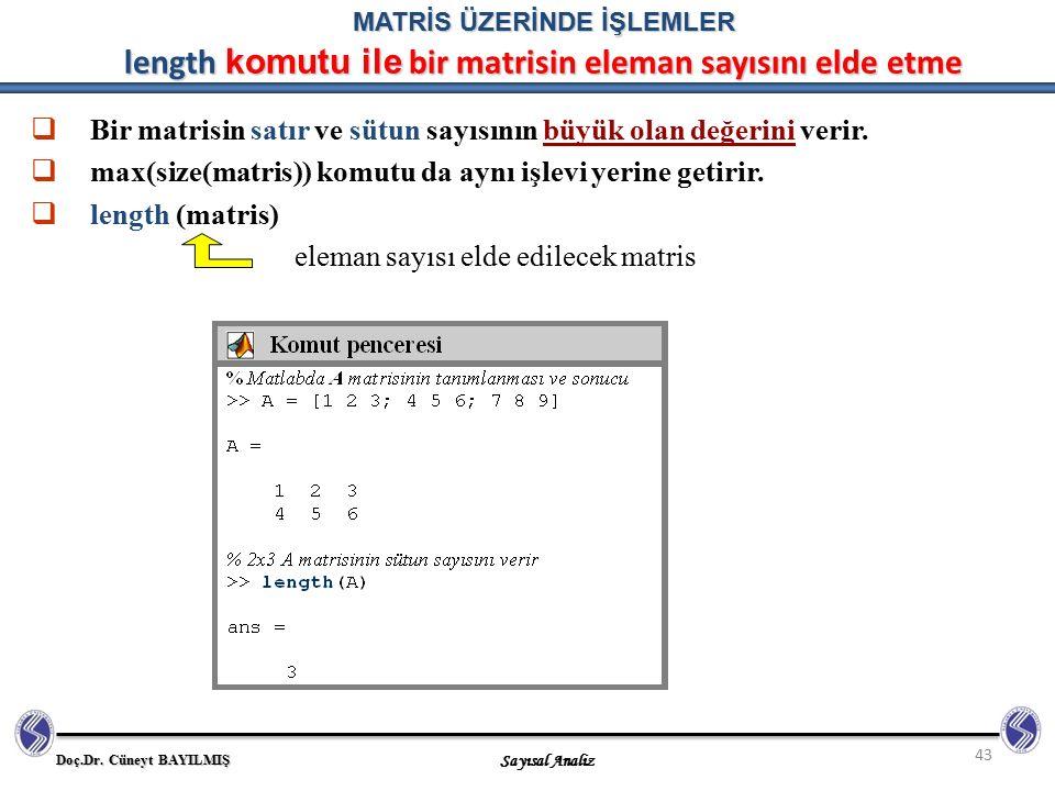 Doç.Dr. Cüneyt BAYILMIŞ Sayısal Analiz 43 MATRİS ÜZERİNDE İŞLEMLER length komutu ile bir matrisin eleman sayısını elde etme  Bir matrisin satır ve sü