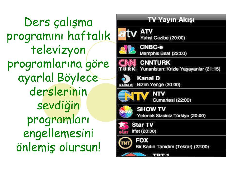 Ders çalışma programını haftalık televizyon programlarına göre ayarla.