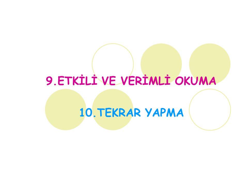 9.ETKİLİ VE VERİMLİ OKUMA 10.TEKRAR YAPMA