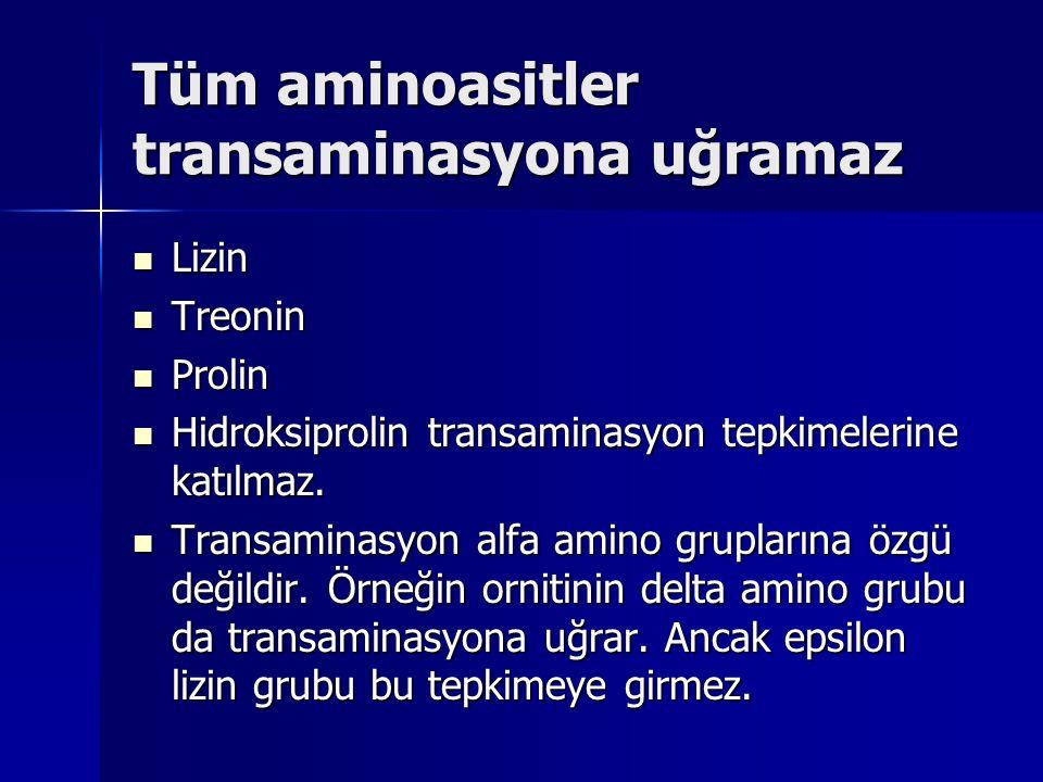 Tüm aminoasitler transaminasyona uğramaz Lizin Lizin Treonin Treonin Prolin Prolin Hidroksiprolin transaminasyon tepkimelerine katılmaz.