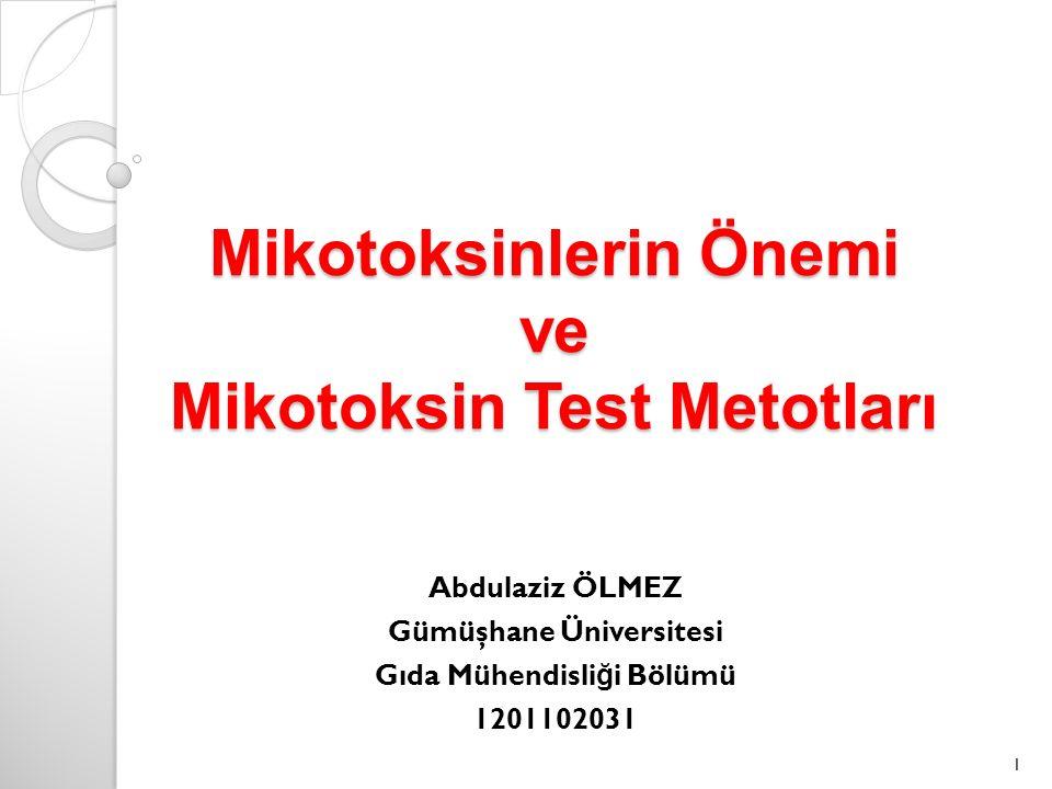 Mikotoksinlerin Önemi ve Mikotoksin Test Metotları Abdulaziz ÖLMEZ Gümüşhane Üniversitesi Gıda Mühendisli ğ i Bölümü 1201102031 1