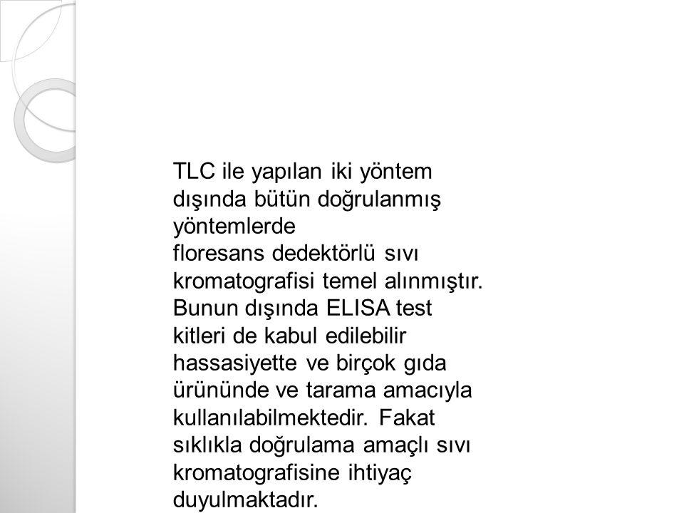 TLC ile yapılan iki yöntem dışında bütün doğrulanmış yöntemlerde floresans dedektörlü sıvı kromatografisi temel alınmıştır. Bunun dışında ELISA test k