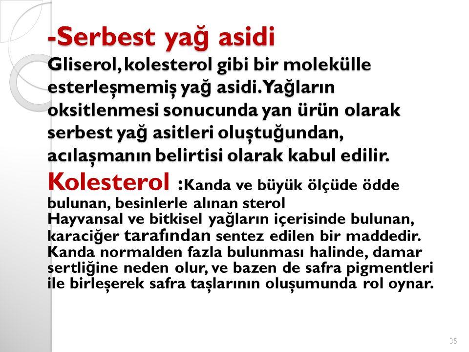 -Serbest ya ğ asidi Gliserol, kolesterol gibi bir molekülle esterleşmemiş ya ğ asidi. Ya ğ ların oksitlenmesi sonucunda yan ürün olarak serbest ya ğ a