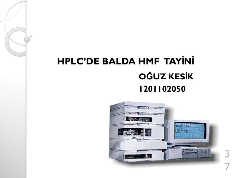 HPLC'DE BALDA HMF TAY İ N İ O Ğ UZ KES İ K 1201102050 37
