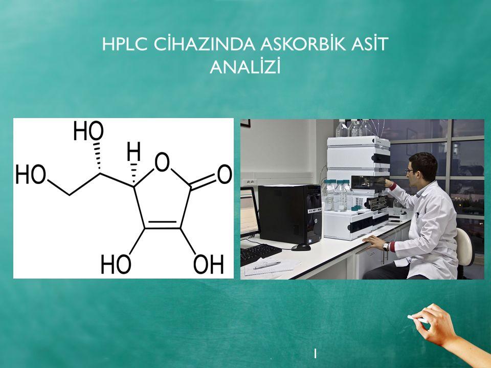 HPLC C İ HAZINDA ASKORB İ K AS İ T ANAL İ Z İ 1