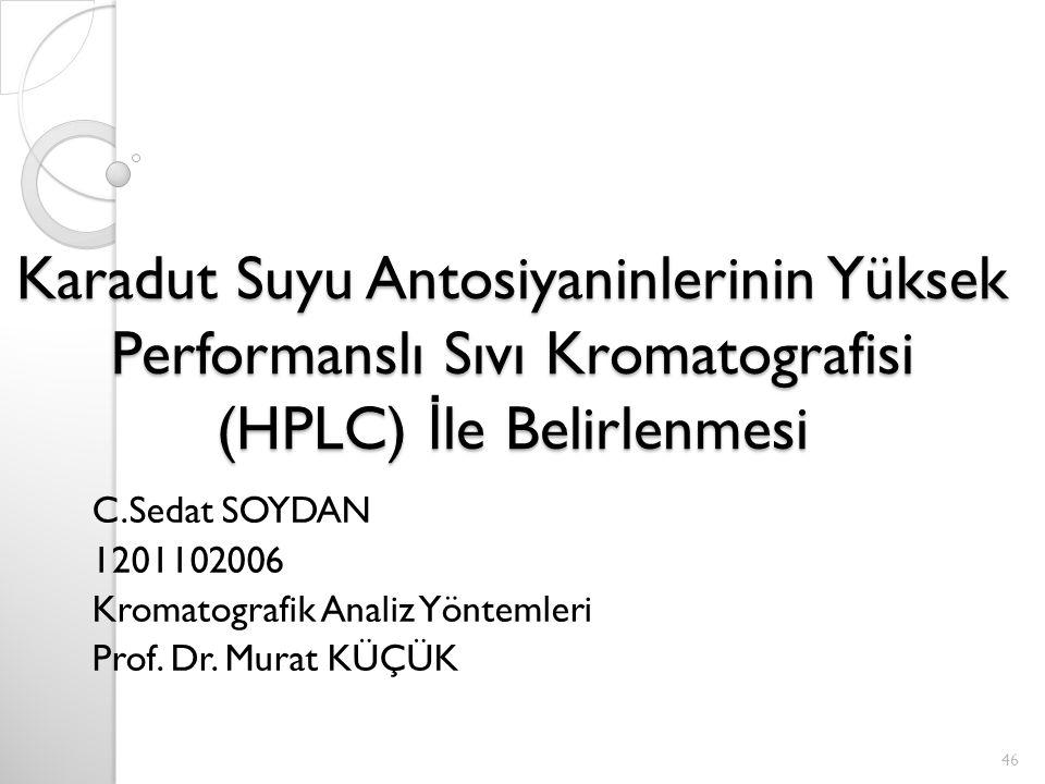Karadut Suyu Antosiyaninlerinin Yüksek Performanslı Sıvı Kromatografisi (HPLC) İ le Belirlenmesi C.Sedat SOYDAN 1201102006 Kromatografik Analiz Yöntemleri Prof.